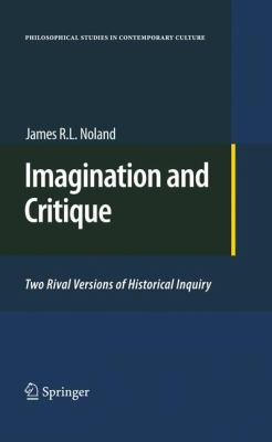 Imagination and Critique: Two Rival Versions of Historical Inquiry 9789048138036