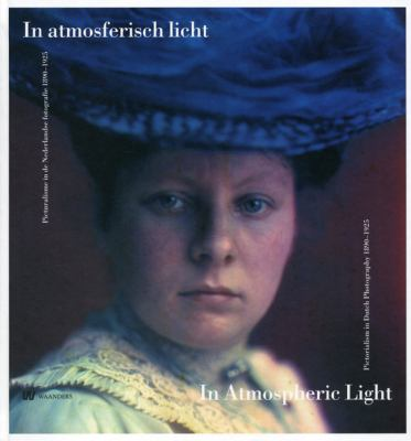 In Atmospheric Light: Pictorialism in Dutch Photography 1890-1925 9789040076862