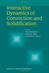 Interactive Dynamics of Convection and Solidification - Ehrhard, Peter / Riley, David S. / Steen, Paul H.