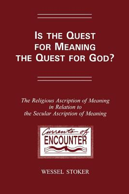 Is the Quest for Meaning the Quest for God? the Religious Ascription of Meaning in Relation to the Secular Ascription of Meaning: A Theological Study. 9789042000452