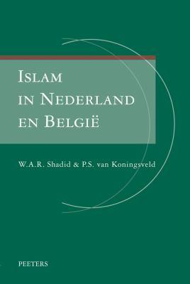 Islam in Nederland En Belgie: Religieuze Institutionalisering in Twee Landen Met Een Gemeenschappelijke Voorgeschiedenis 9789042921009