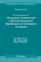 Iutam Symposium on Elementary Vortices and Coherent Structures: Significance in Turbulence Dynamics: Proceedings of the Iutam Symp 10988606