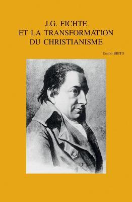 J.G. Fichte Et la Transformation Du Christianisme 9789042914650