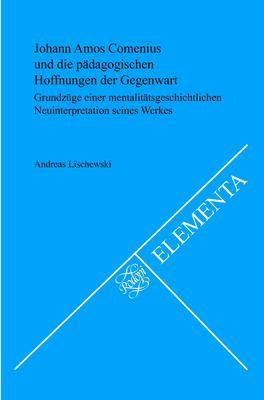 Johann Amos Comenius Und Die Padagogischen Hoffnungen Der Gegenwart. 9789042031517