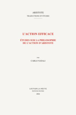 L'Action Efficace: Etudes Sur La Philosophie de L'Action D'Aristote 9789042914315