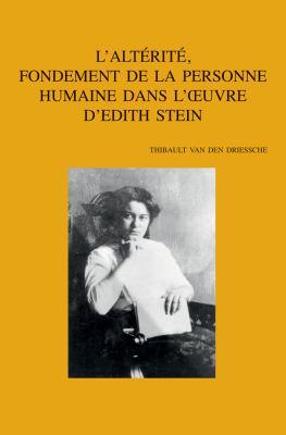L'Alterite, Fondement de La Personne Humaine Dans L'Oeuvre D'Edith Stein 9789042920019