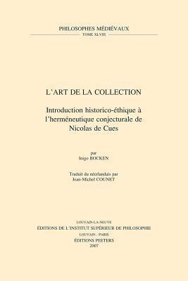 L'Art de La Collection: Introduction Historico-Ethiquea L'Hermeneutique Conjecturale de Nicolas de Cues. Traduit Du Neerlandais Par Jean-Miche 9789042918948