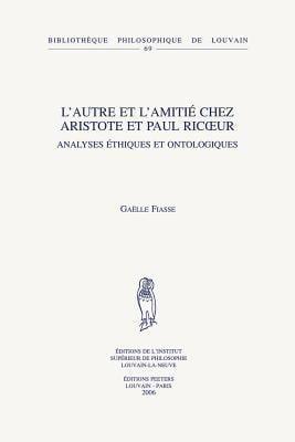 L'Autre Et L'Amitie Chez Aristote Et Paul Ricoeur: Analyses Ethiques Et Ontologiques 9789042917477