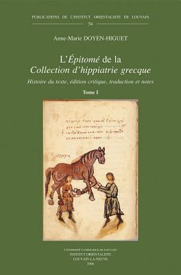 L'Epitome de La Collection D'Hippiatrie Grecque: Histoire Du Texte, Edition Critique, Traduction Et Notes 9789042915770