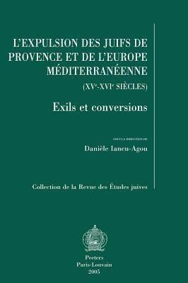 L'Expulsion Des Juifs de Provence Et de L'Europe Mediterraneenne (XV-XVI Siecles): Exils Et Conversions 9789042916340