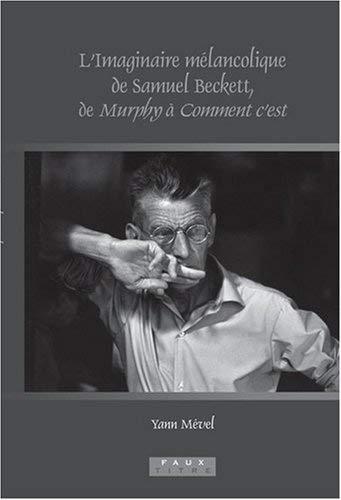 L'Imaginaire Mlancolique de Samuel Beckett, de Murphy Comment C'Est 9789042024564