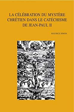 La Celebration Du Mystere Chretien Dans Le Catechisme de Jean-Paul II 9789042917347