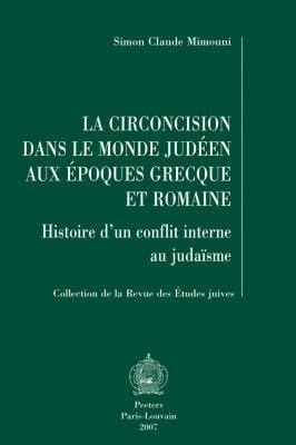 La Circoncision Dans le Monde Judeen Aux Epoques Grecque Et Romaine: Histoire D'Un Conflit Interne Au Judaisme 9789042919686
