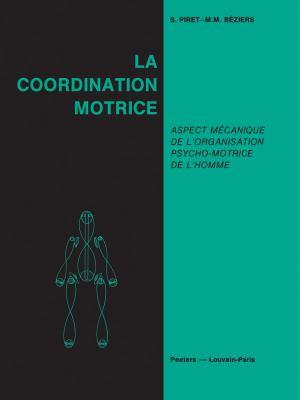 La Coordination Motrice: Aspect Mecanique de L'Organisation Psycho-Motrice de L'Homme 9789042921887