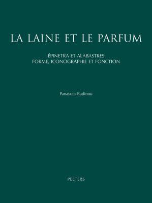 La Laine Et Le Parfum Epinetra Et Alabastres. Forme, Iconographie Et Fonction. Recherche de Ceramique Attique Feminine. 9789042913097