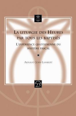 La Liturgie Des Heures Par Tous Les Baptises: L'Experience Quotidienne Du Mystere Pascal 9789042921214