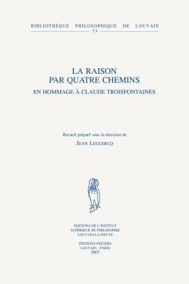 La Raison Par Quatre Chemins: En Hommage a Claude Troisfontaines 9789042919709