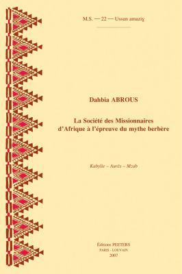 La Societe Des Missionnaires D'Afrique A L'Epreuve Du Mythe Berbere: Kabylie - Aures - Mzab