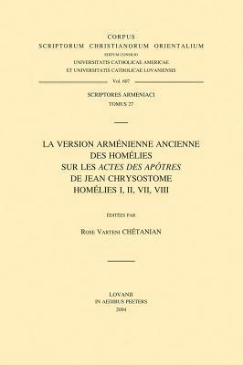 La Version Armenienne Ancienne Des Homelies Sur Les Actes Des Apotres de Jean Chrysostom: Homelies I, II, VII, VIII 9789042914049