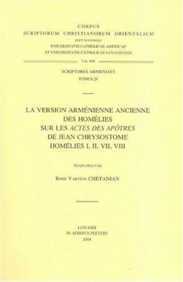La Version Armenienne Ancienne Des Homelies Sur Les Actes Des Apotres de Jean Chrysotome Homelies I, II, VII, VIII: Scriptores Armeniaci Tomus 28 9789042914056