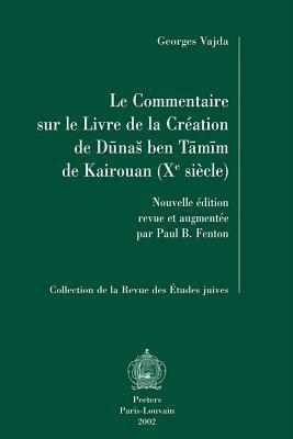 Le Commentaire Sur Le Livre de La Creation de Dunas Ben Tamim de Kairouan (Xe Siecle) Nouvelle Edition Revue Et Augmentee Par Paul B. Fenton 9789042910928
