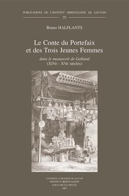 Le Conte Du Portefaix Et Des Trois Jeunes Femmes Dans Le Manuscrit de Galland (XIVe-XVe Siecles): Edition, Traduction Et Etude Du Moyen Arabe D'Un Con 9789042918740