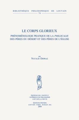 Le Corps Glorieux: Phenomenologie Pratique de La Philocalie Des Peres Du Desert Et Des Peres de L'Eglise 9789042920279