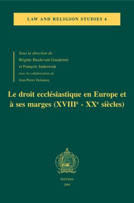 Le  Droit Ecclesiastique En Europe Et a Ses Marges (Xviiie-Xxe Siecles)