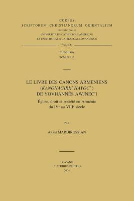 Le Livre Des Canons Armeniens (Kanonagirk' Hayoc') de Yovhannes Awjnec'i: Eglise, Droit Et Societe En Armenie Du IV Au VIII Siecle 9789042913813