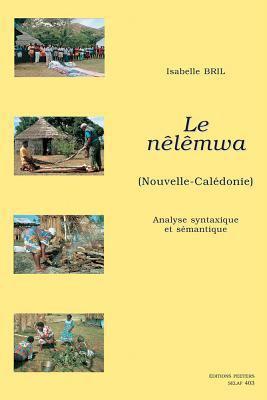 Le Nelemwa (Nouvelle-Caledonie): Analyse Syntaxique Et Semantique 9789042912229