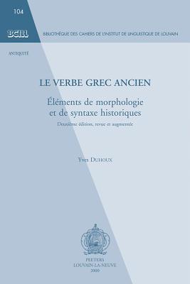 Le Verbe Grec Ancien: Elements de Morphologie Et de Syntaxe Historiques 9789042908376
