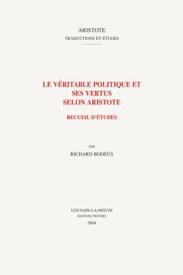 Le Veritable Politique Et Ses Vertus Selon Aristote 9789042914353