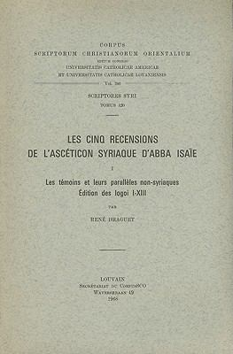 Les Cinq Recensions de L'Asceticon Syriaque D'Abba Isaie, I: Les Temoins Et Leurs Paralleles Non-Syriaques, Edition Des Logoi I-XIII 9789042903302