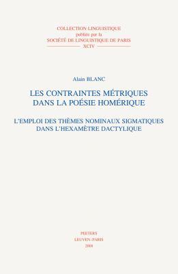 Les Contraintes Metriques Dans La Poesie Homerique: L'Emploi Des Themes Nominaux Sigmatiques Dans L'Hexametre Dactylique 9789042921221