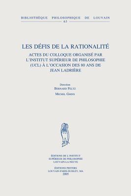 Les Defis de la Rationalite: Actes Du Colloque Organise Par L'Institut Superieur de Philosophie (Ucl) A L'Occasion Des 80 ANS de Jean Ladriere 9789042915053