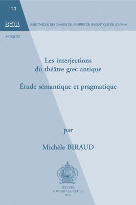 Les Interjections Du Theatre Grec Antique: Etude Semantique Et Pragmatique 9789042922310