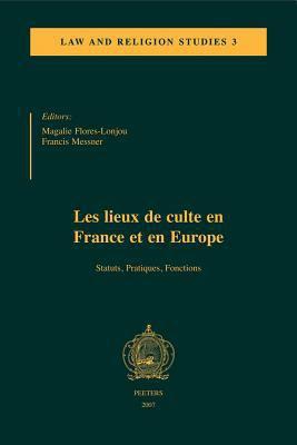 Les Lieux de Culte En France Et En Europe: Statuts, Pratiques, Fonctions 9789042918573