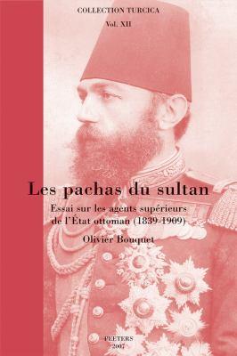 Les Pachas Du Sultan: Essai Sur Les Agents Superieurs de L'Etat Ottoman (1839-1909) 9789042918924