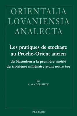 Les Practiques de Stockage Au Proche-Orient Ancien: Du Natoufien a la Premiere Moitie Du Troisieme Millenaire Avant Notre Ere 9789042922266