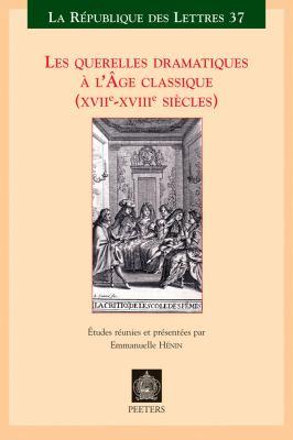 Les Querelles Dramatiques A L'Age Classique: (XVIIe-XVIIIe Siecles) 9789042920712
