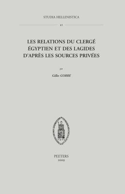 Les Relations Du Clerge Egyptien Et Des Lagides D'Apres Les Sources Privees 9789042920354