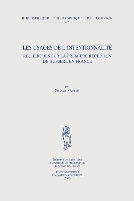 Les Usages de L'Intentionnalite: Recherches Sur La Premiere Reception de Husserl En France 9789042916395