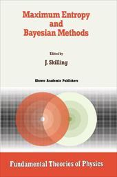 Maximum Entropy and Bayesian Methods - Skilling, John