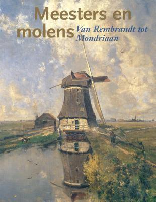 Meesters En Molens: Van Rembrandt Tot Mondriaan