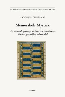 Memorabele Mystiek: de Rationale-Passage Uit Jan Van Ruusbroecs Vanden Geesteliken Tabernakel