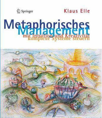 Metaphorisches Management: Mit Intuition Und Kreativit T Komplexe Systeme Steuern 9789048196784