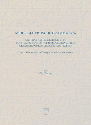 Middel-Egyptische Grammatica, Deel II: Een Praktische Inleiding In de Egyptische Taal En Het Hierogliefenschrift Gebaseerd Op Een Selectie Van Teksten 9789042923041