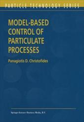 Model-Based Control of Particulate Processes - Christofides, Panagiotis D.