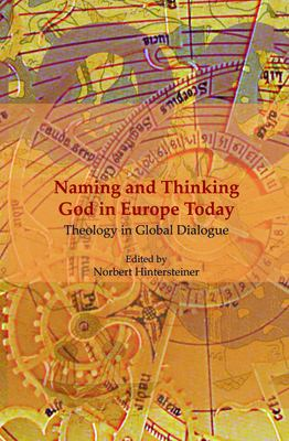 Naming and Thinking God in Europe Today: Theology in Global Dialogue. 9789042022058
