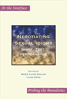 Negotiating Sexual Idioms: Image, Text, Performance. 9789042024915
